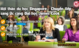 Hội thảo du học Singapore – Chuyển tiếp sang Úc cùng Đại học James Cook