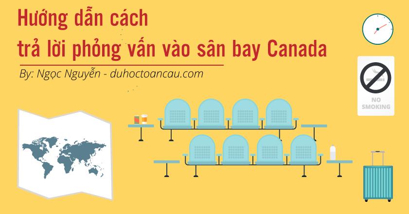 huong-dan-cach-tra-loi-phong-van-vao-san-bay-canada