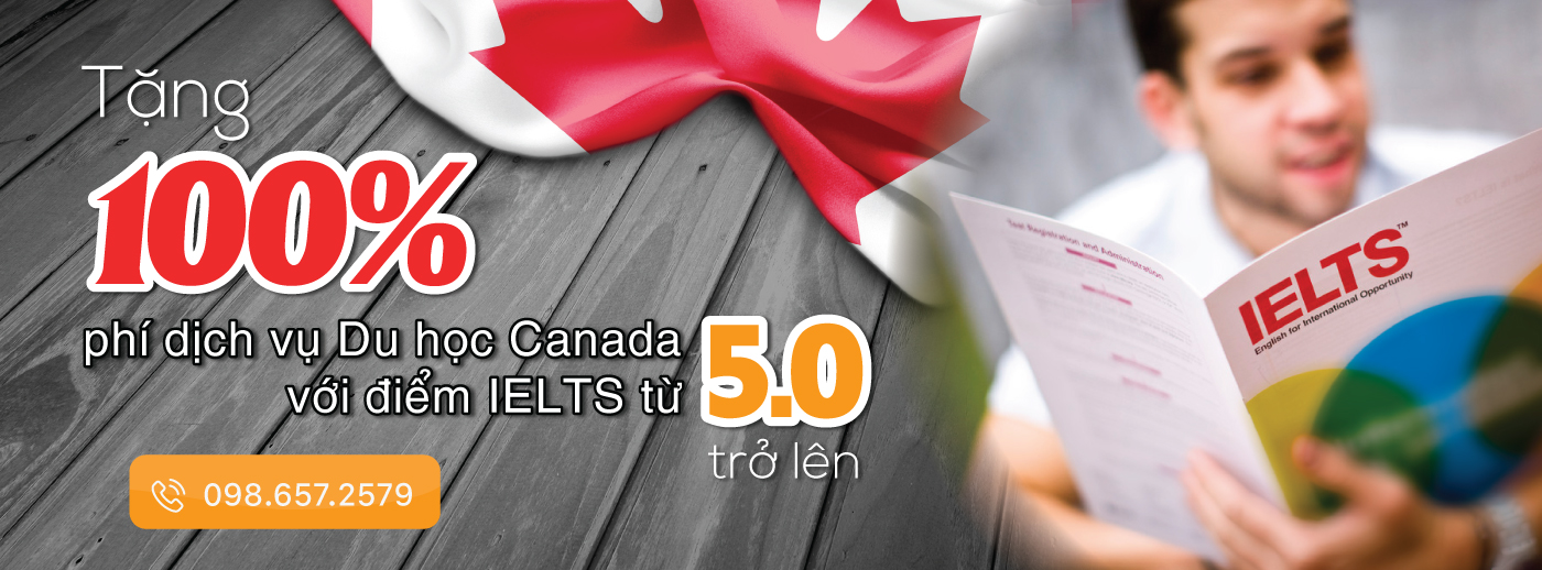 Chỉ cần IELTS 5.0, bạn sẽ được tặng 100% phí dịch vụ Du học Canada